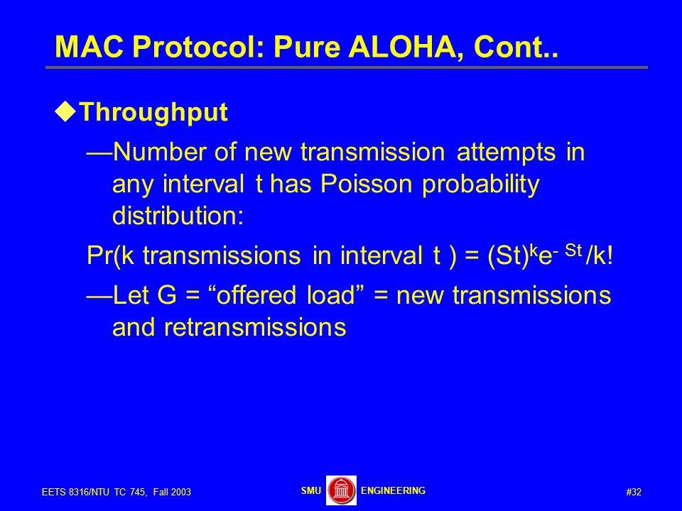 #32EETS 8316/NTU TC 745, Fall 2003 ENGINEERINGSMU MAC Protocol: Pure ALOHA, Cont..
