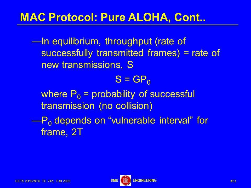 #33EETS 8316/NTU TC 745, Fall 2003 ENGINEERINGSMU MAC Protocol: Pure ALOHA, Cont..