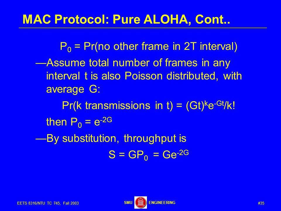 #35EETS 8316/NTU TC 745, Fall 2003 ENGINEERINGSMU MAC Protocol: Pure ALOHA, Cont..