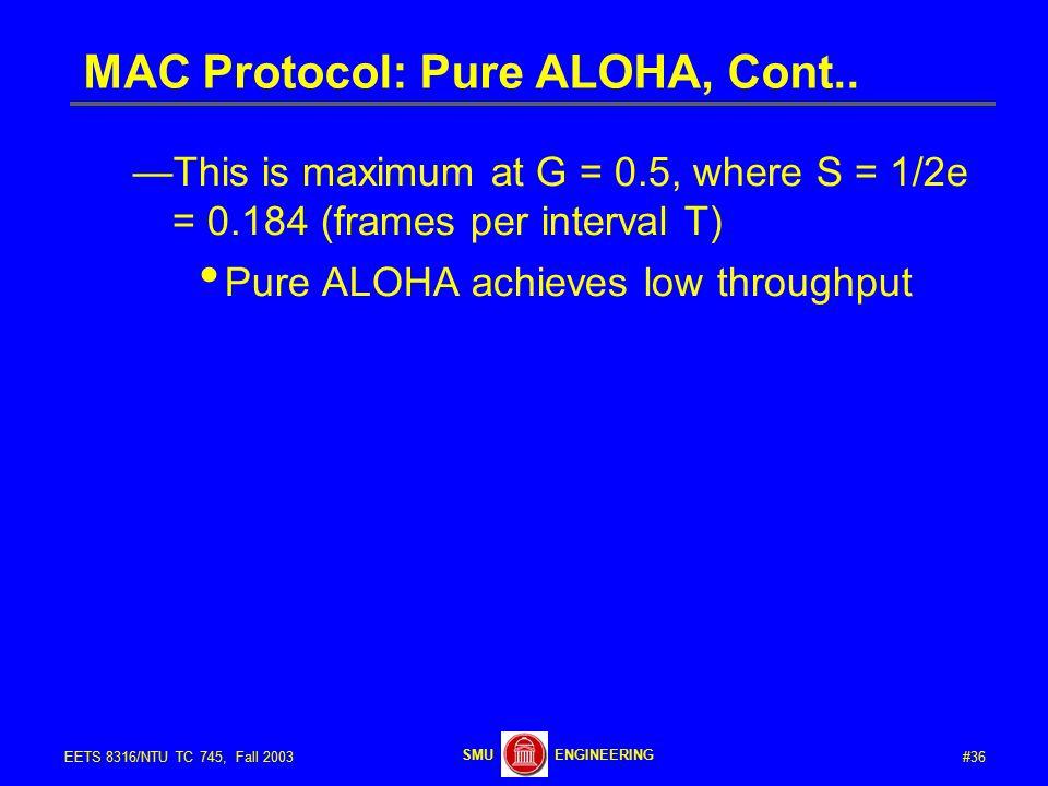 #36EETS 8316/NTU TC 745, Fall 2003 ENGINEERINGSMU MAC Protocol: Pure ALOHA, Cont..