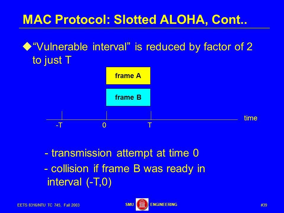 #39EETS 8316/NTU TC 745, Fall 2003 ENGINEERINGSMU MAC Protocol: Slotted ALOHA, Cont..