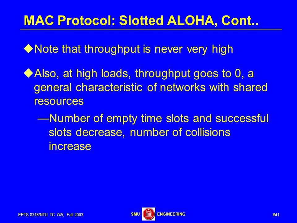 #41EETS 8316/NTU TC 745, Fall 2003 ENGINEERINGSMU MAC Protocol: Slotted ALOHA, Cont..