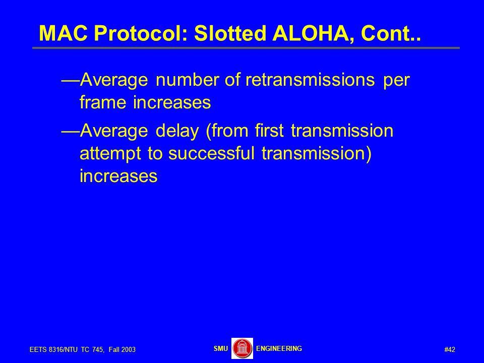 #42EETS 8316/NTU TC 745, Fall 2003 ENGINEERINGSMU MAC Protocol: Slotted ALOHA, Cont..