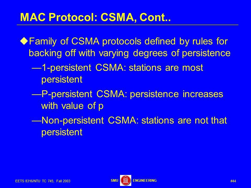 #44EETS 8316/NTU TC 745, Fall 2003 ENGINEERINGSMU MAC Protocol: CSMA, Cont..