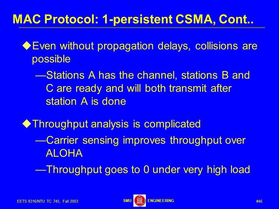#46EETS 8316/NTU TC 745, Fall 2003 ENGINEERINGSMU MAC Protocol: 1-persistent CSMA, Cont..
