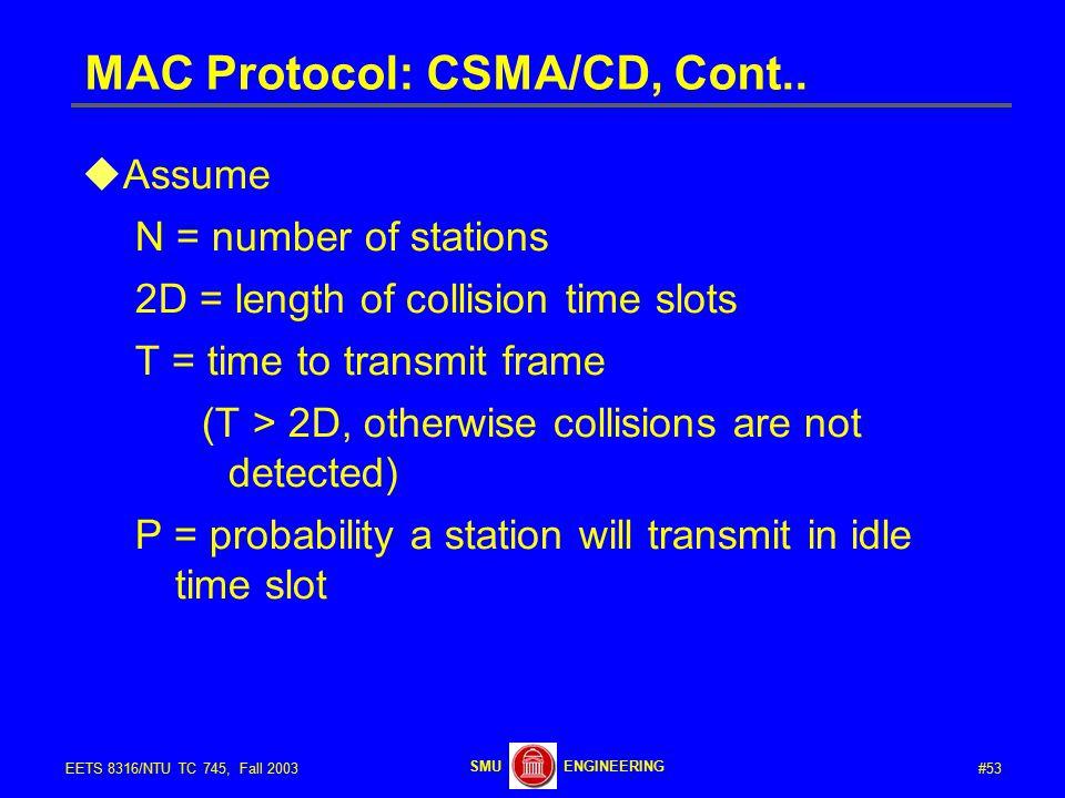 #53EETS 8316/NTU TC 745, Fall 2003 ENGINEERINGSMU MAC Protocol: CSMA/CD, Cont..