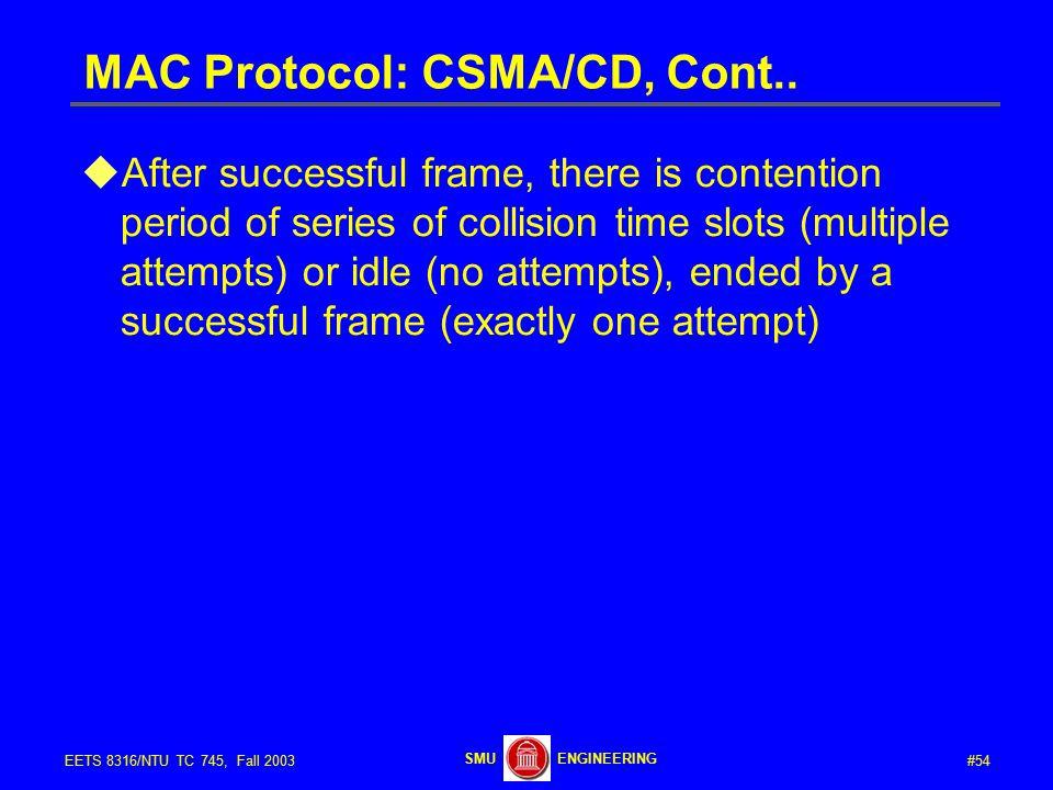 #54EETS 8316/NTU TC 745, Fall 2003 ENGINEERINGSMU MAC Protocol: CSMA/CD, Cont..