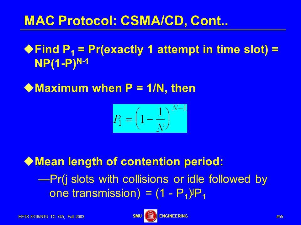 #55EETS 8316/NTU TC 745, Fall 2003 ENGINEERINGSMU MAC Protocol: CSMA/CD, Cont..