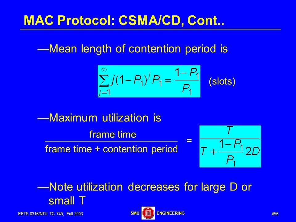 #56EETS 8316/NTU TC 745, Fall 2003 ENGINEERINGSMU MAC Protocol: CSMA/CD, Cont..