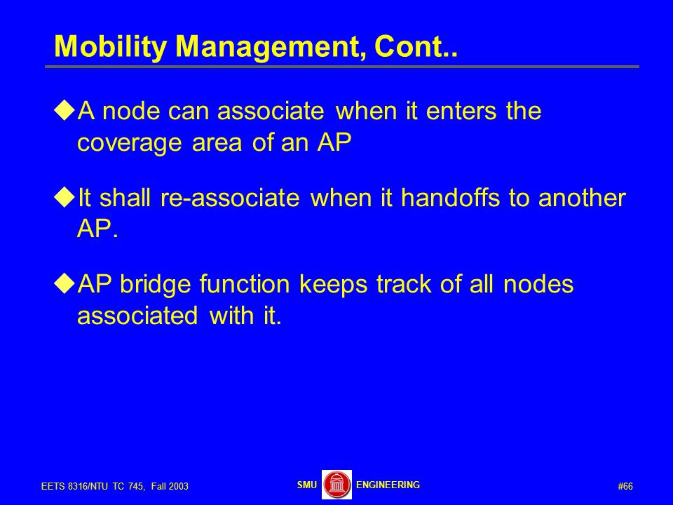 #66EETS 8316/NTU TC 745, Fall 2003 ENGINEERINGSMU Mobility Management, Cont..