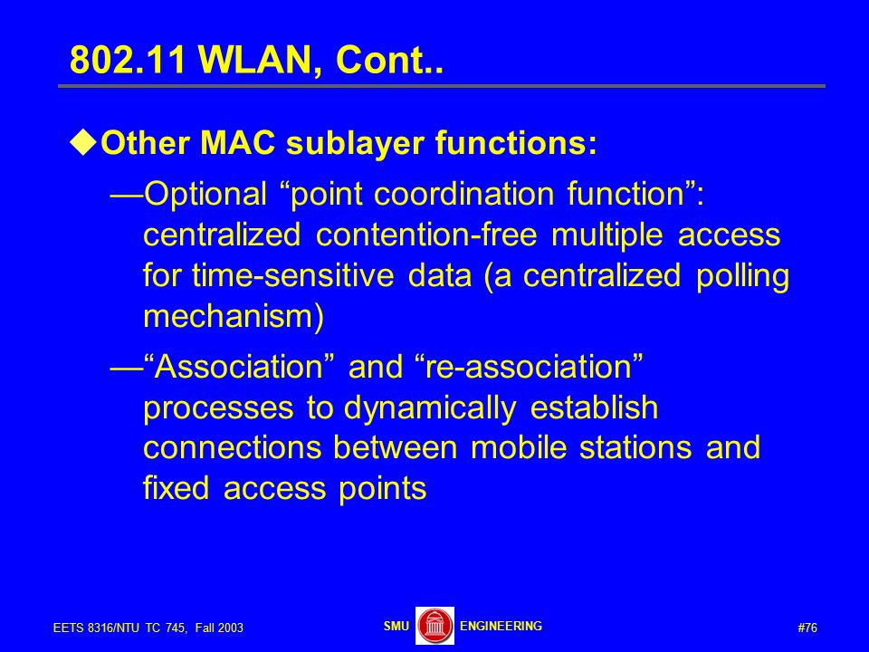 #76EETS 8316/NTU TC 745, Fall 2003 ENGINEERINGSMU 802.11 WLAN, Cont..