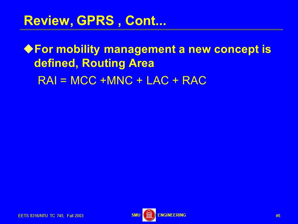 #8EETS 8316/NTU TC 745, Fall 2003 ENGINEERINGSMU Review, GPRS, Cont...
