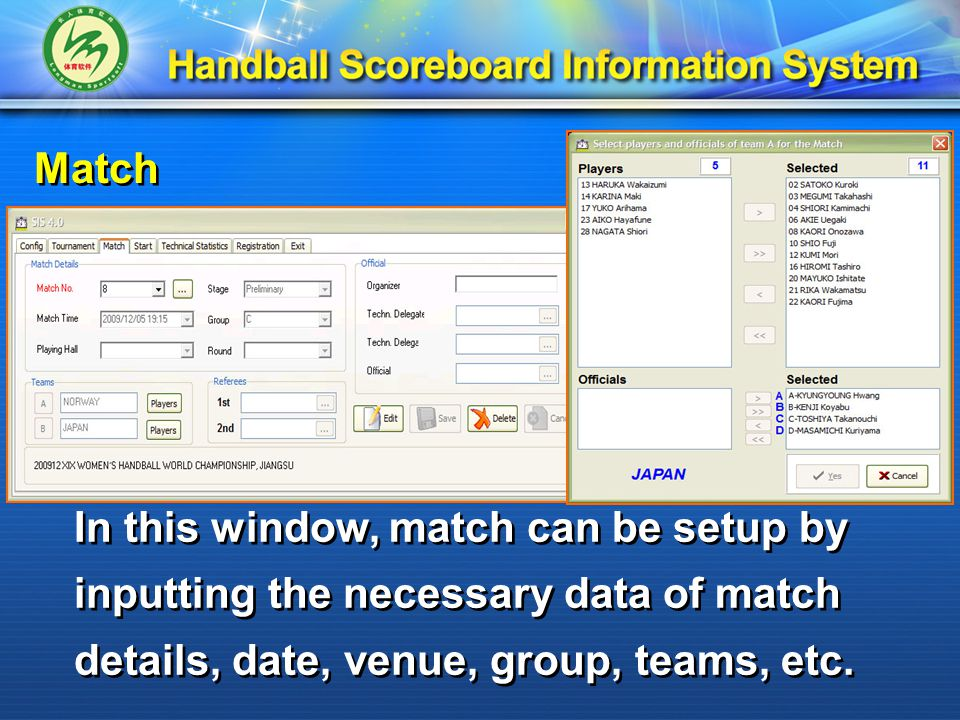 Match In this window, match can be setup by inputting the necessary data of match details, date, venue, group, teams, etc.