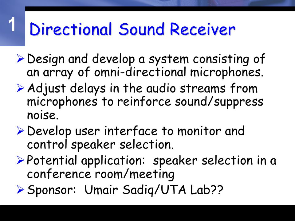 1 Directional Sound Receiver  Design and develop a system consisting of an array of omni-directional microphones.