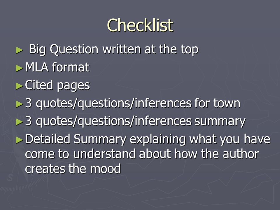 Checklist ► Big Question written at the top ► MLA format ► Cited pages ► 3 quotes/questions/inferences for town ► 3 quotes/questions/inferences summar