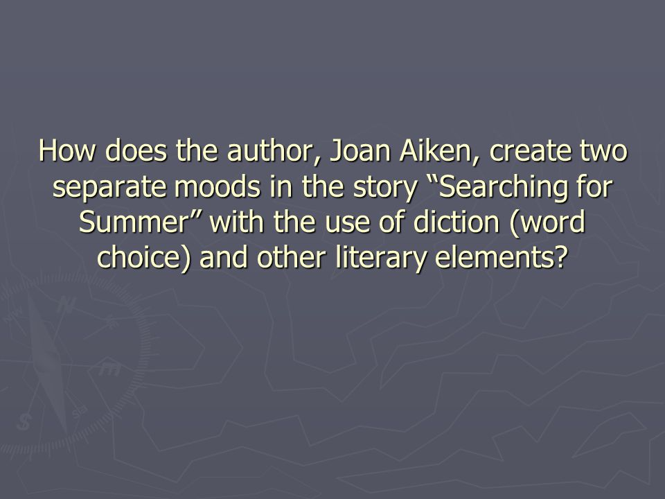 "How does the author, Joan Aiken, create two separate moods in the story ""Searching for Summer"" with the use of diction (word choice) and other literar"