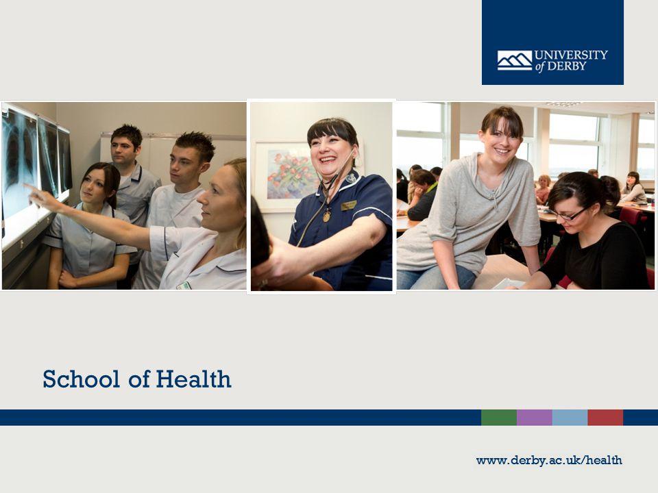 www.derby.ac.uk/health School of Health www.derby.ac.uk/health
