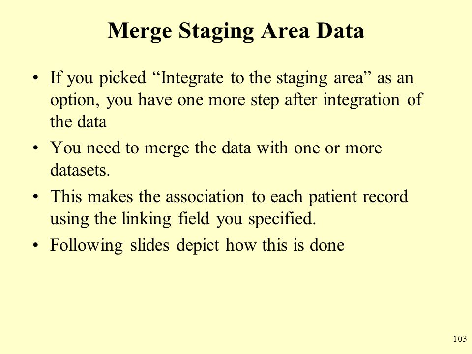 "103 Merge Staging Area Data If you picked ""Integrate to the staging area"" as an option, you have one more step after integration of the data You need"