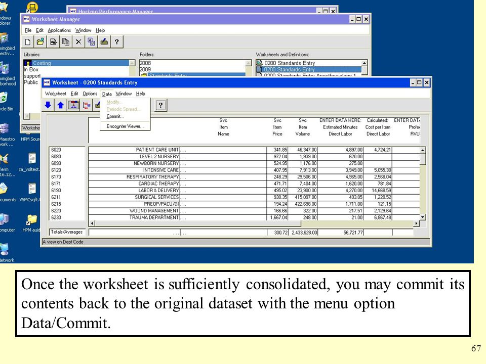 67 Once the worksheet is sufficiently consolidated, you may commit its contents back to the original dataset with the menu option Data/Commit.