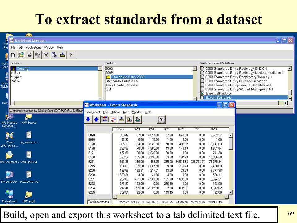 69 To extract standards from a dataset Build, open and export this worksheet to a tab delimited text file.