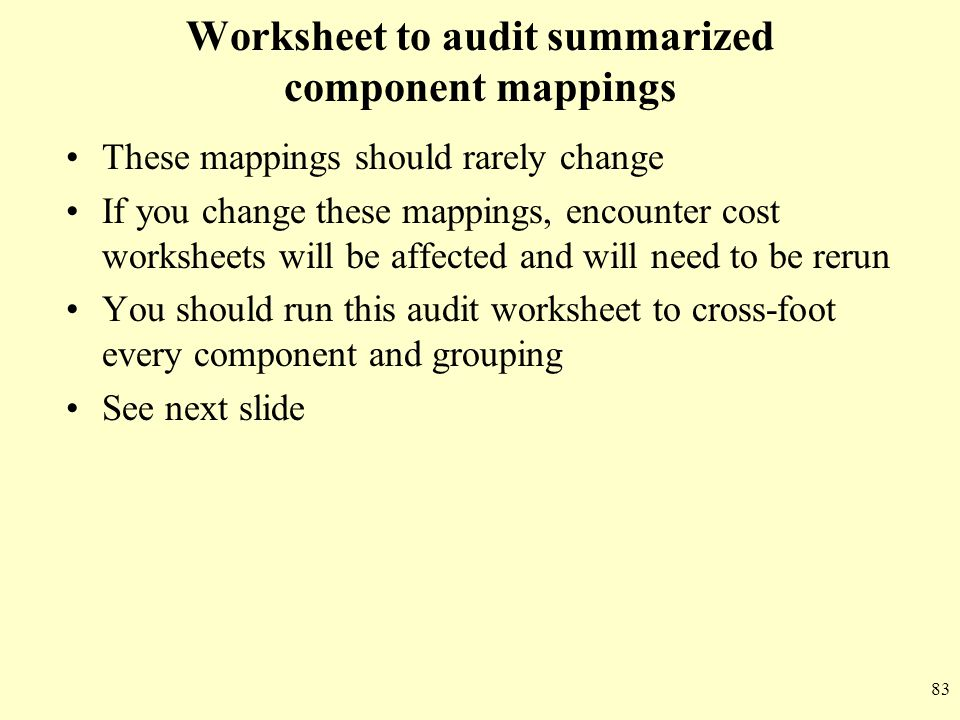 83 Worksheet to audit summarized component mappings These mappings should rarely change If you change these mappings, encounter cost worksheets will b
