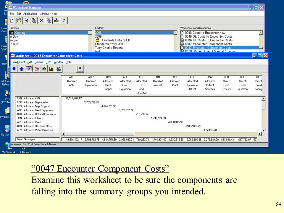 "84 ""0047 Encounter Component Costs"" Examine this worksheet to be sure the components are falling into the summary groups you intended."