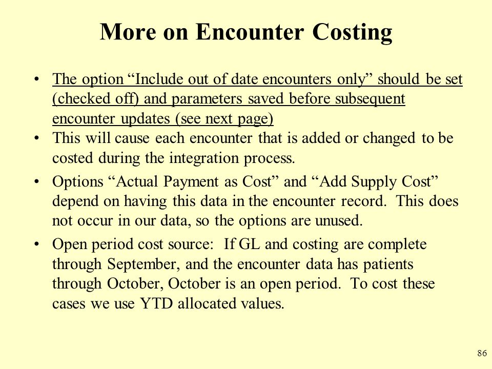 "86 More on Encounter Costing The option ""Include out of date encounters only"" should be set (checked off) and parameters saved before subsequent encou"