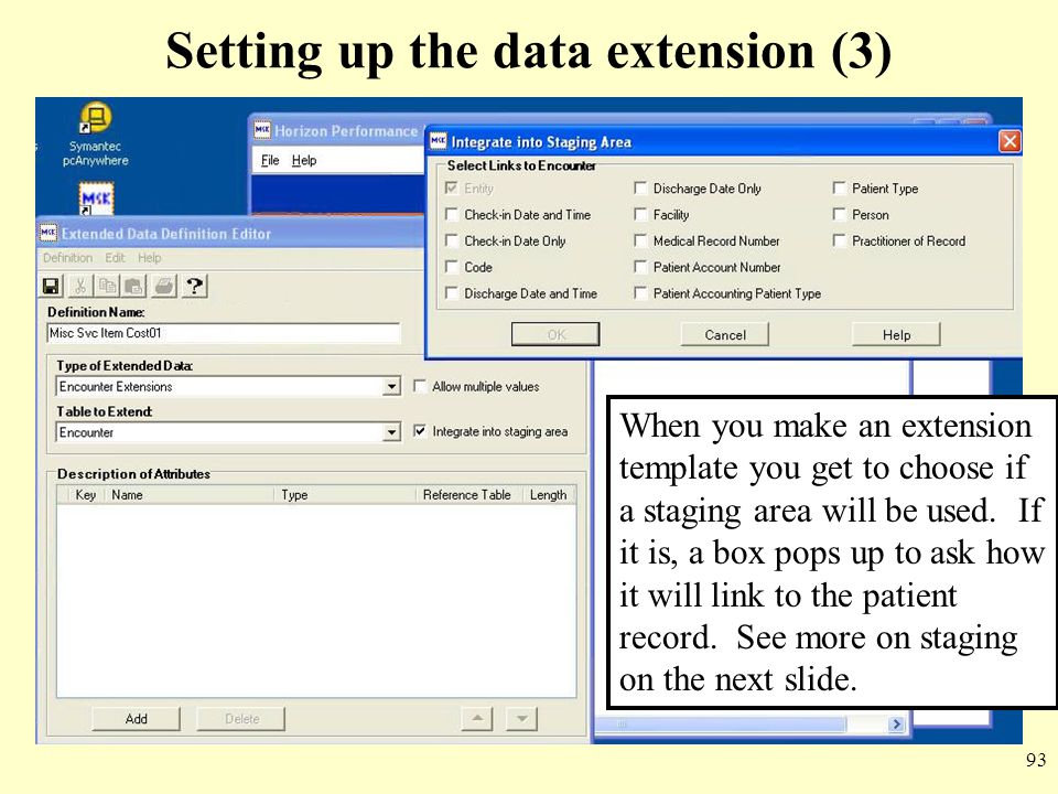 93 Setting up the data extension (3) When you make an extension template you get to choose if a staging area will be used. If it is, a box pops up to