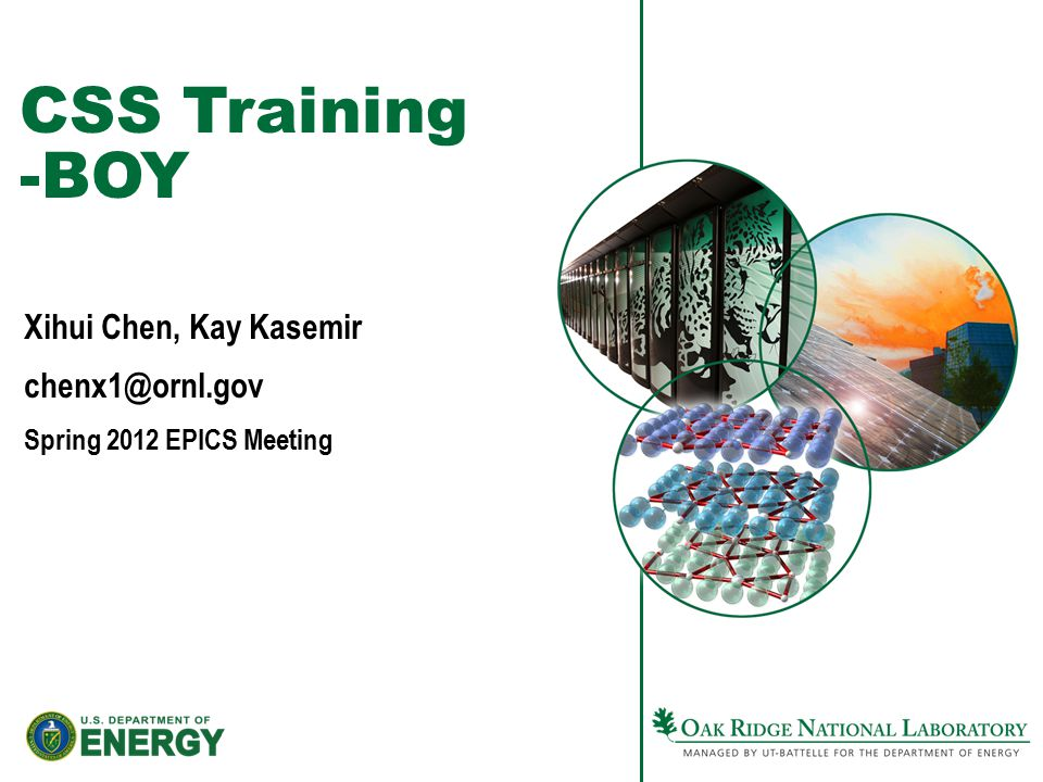 CSS Training -BOY Xihui Chen, Kay Kasemir chenx1@ornl.gov Spring 2012 EPICS Meeting