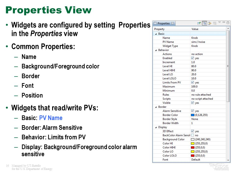 16Managed by UT-Battelle for the U.S. Department of Energy Properties View Widgets are configured by setting Properties in the Properties view Common