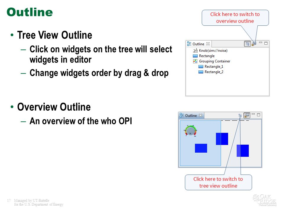 17Managed by UT-Battelle for the U.S. Department of Energy Outline Tree View Outline – Click on widgets on the tree will select widgets in editor – Ch