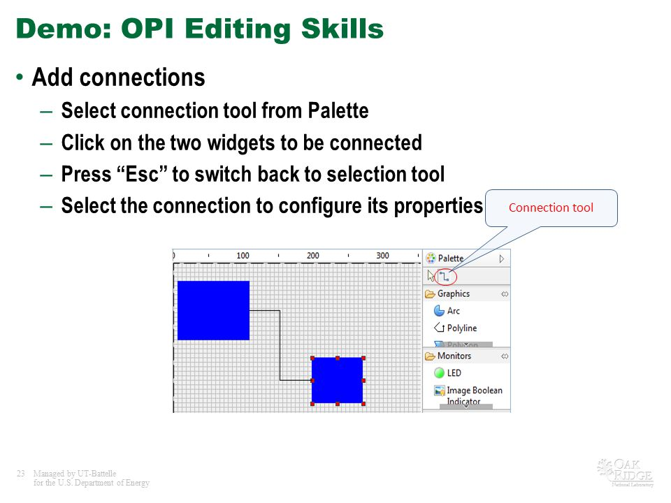 23Managed by UT-Battelle for the U.S. Department of Energy Demo: OPI Editing Skills Add connections – Select connection tool from Palette – Click on t