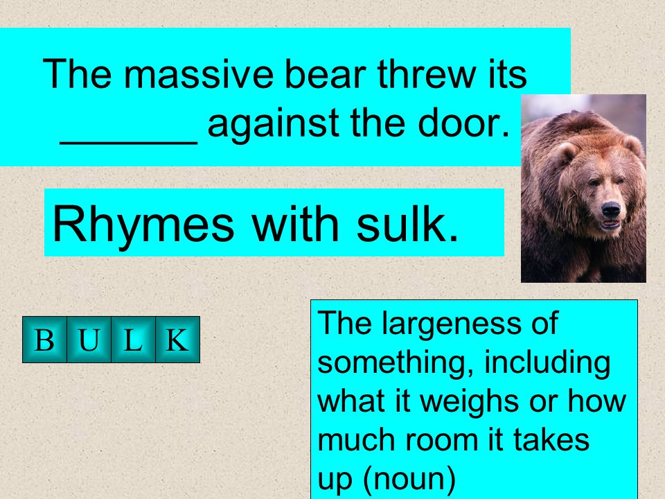 The massive bear threw its ______ against the door.
