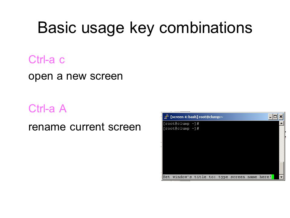 Basic usage key combinations Ctrl-a c open a new screen Ctrl-a A rename current screen