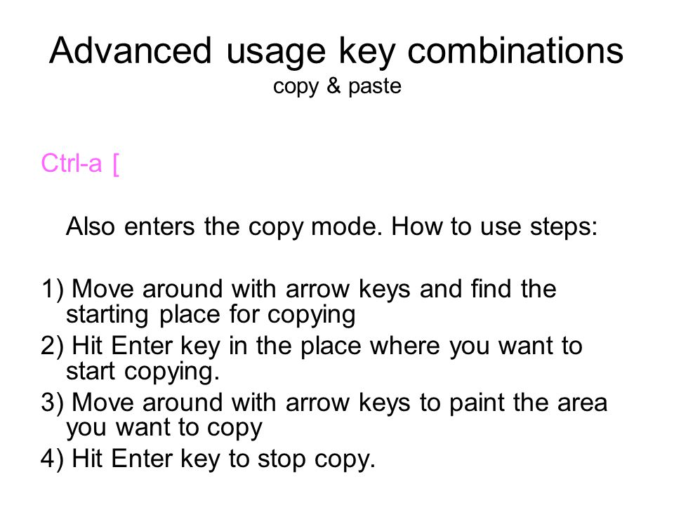 Advanced usage key combinations copy & paste Ctrl-a [ Also enters the copy mode.