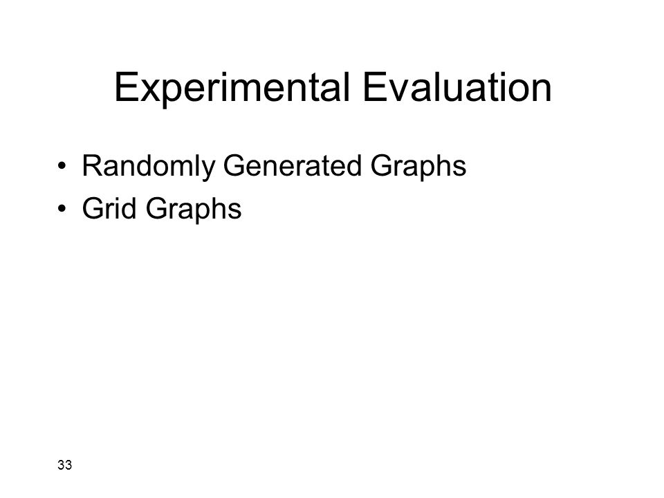 33 Experimental Evaluation Randomly Generated Graphs Grid Graphs