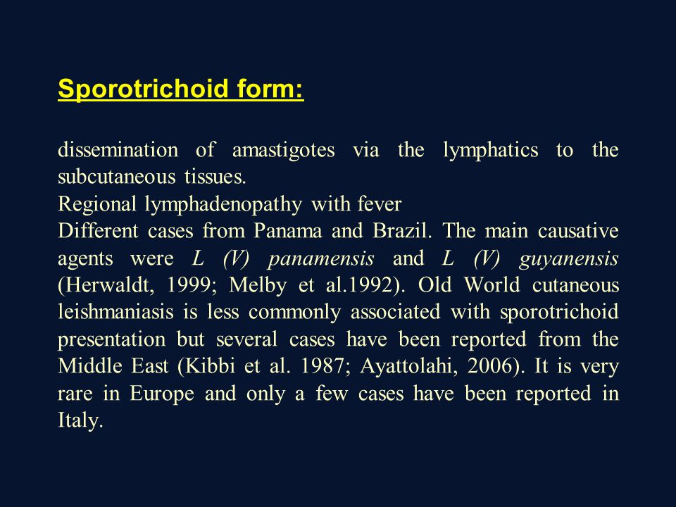 Sporotrichoid form: dissemination of amastigotes via the lymphatics to the subcutaneous tissues. Regional lymphadenopathy with fever Different cases f