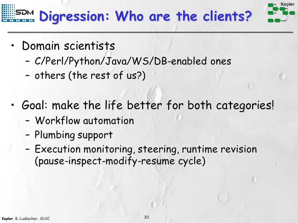 Kepler, B. Ludäscher, SDSC 30 Digression: Who are the clients.