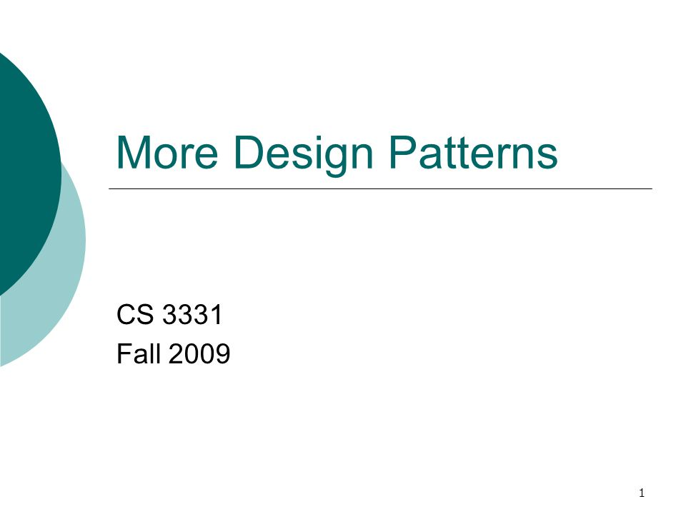 1 More Design Patterns CS 3331 Fall 2009