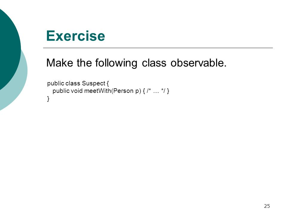 25 Exercise Make the following class observable.