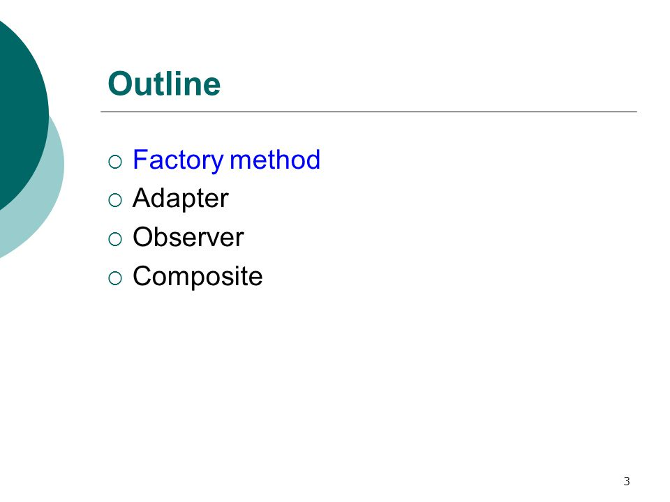 3 Outline  Factory method  Adapter  Observer  Composite