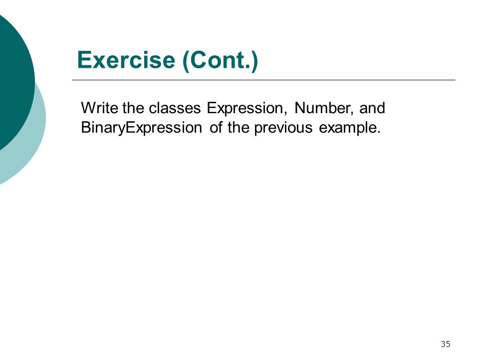 35 Exercise (Cont.) Write the classes Expression, Number, and BinaryExpression of the previous example.
