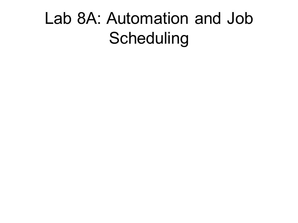 Lab 8A: Automation and Job Scheduling