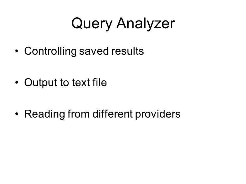 Query Analyzer Controlling saved results Output to text file Reading from different providers