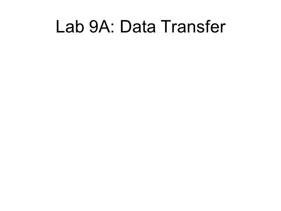 Lab 9A: Data Transfer