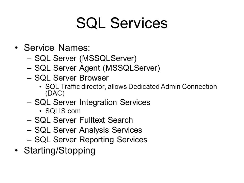 SQL Services Service Names: –SQL Server (MSSQLServer) –SQL Server Agent (MSSQLServer) –SQL Server Browser SQL Traffic director, allows Dedicated Admin