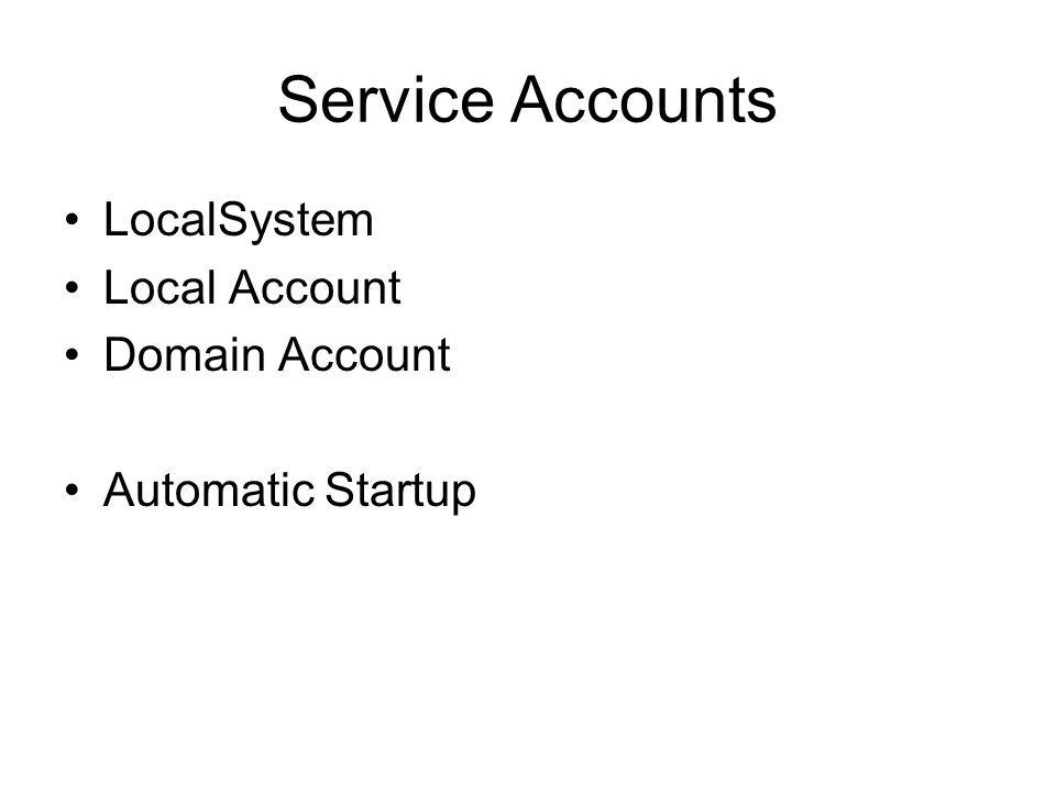Service Accounts LocalSystem Local Account Domain Account Automatic Startup