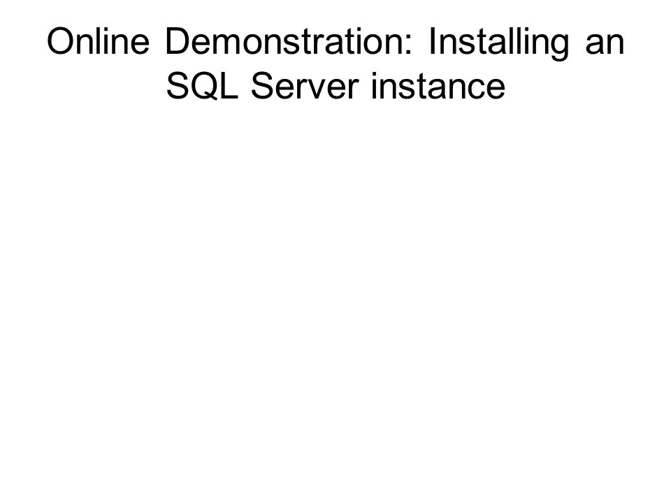 Online Demonstration: Installing an SQL Server instance