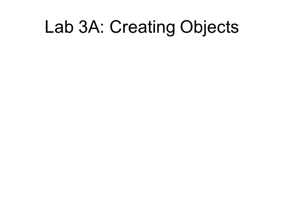 Lab 3A: Creating Objects