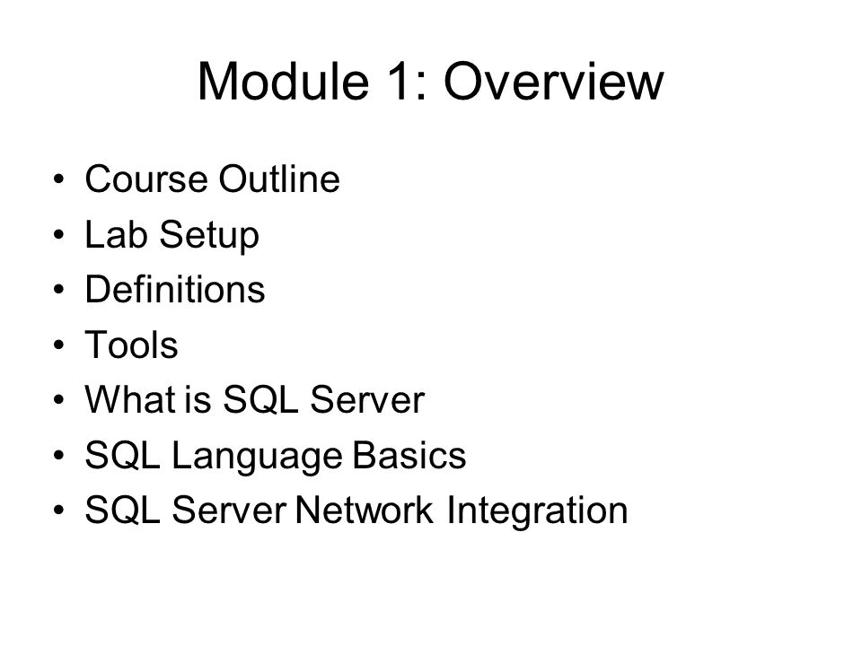 Course Outline – Day 1 Module 1: Overview Module 2: Installation Module 3: Objects and Securables Module 4: Security And Principals